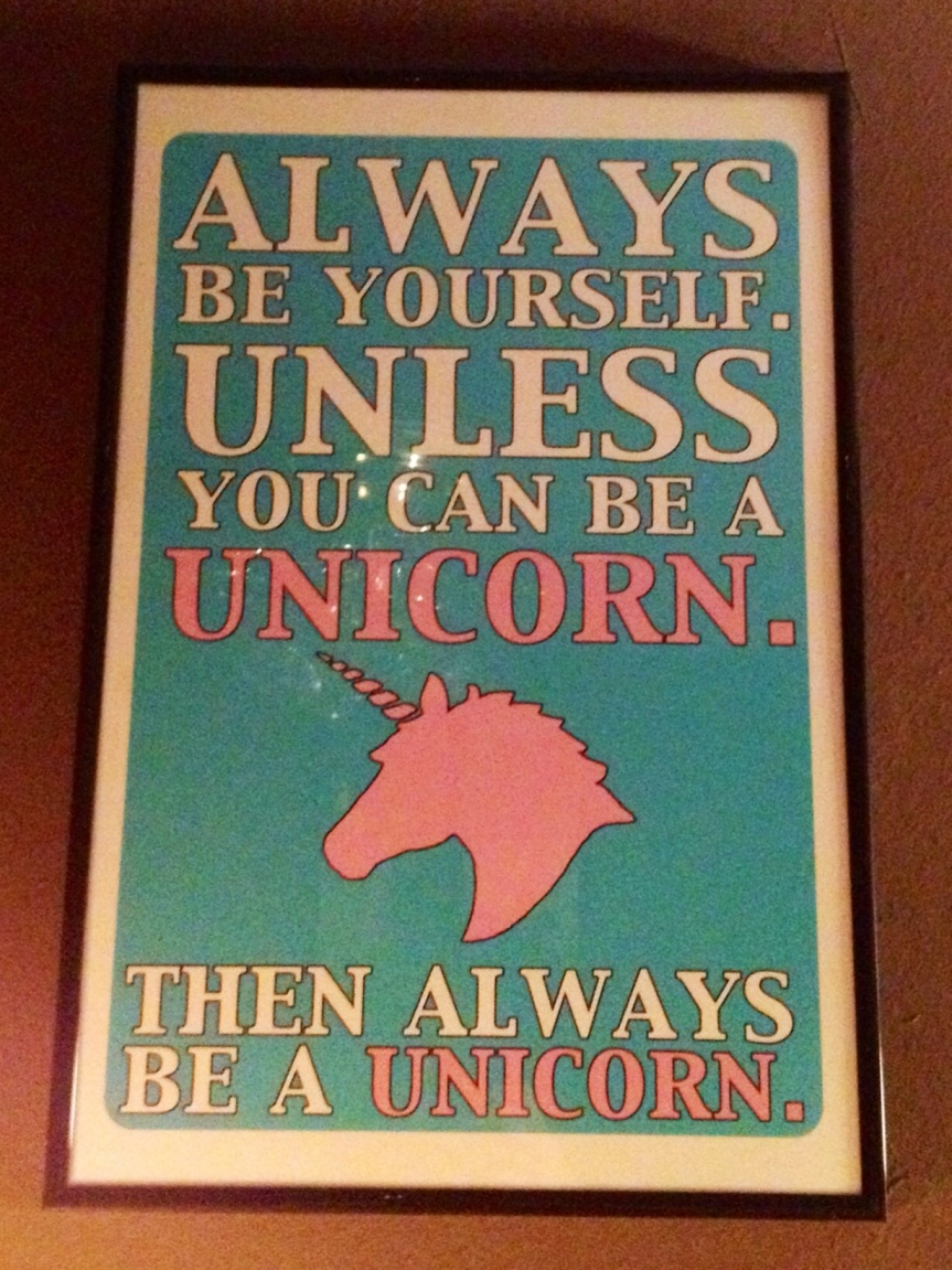 Always be a unicorn.